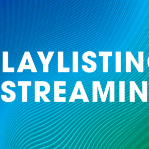 Spinnup Academy: Lesson 8 – Playlisting & Streaming