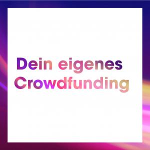 Wie macht man ein Crowdfunding? Was du dafür wissen musst