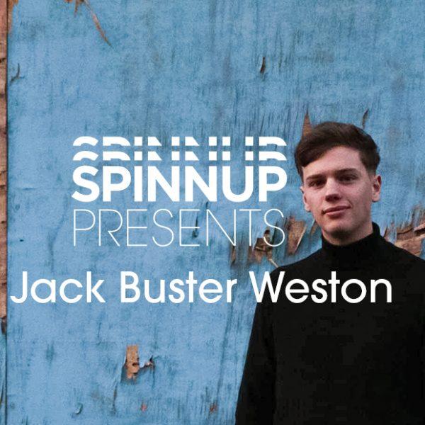Spinnup Presents: Jack Buster Weston
