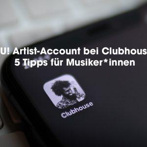 NEU! Artist-Account bei Clubhouse – 5 Tipps für Musiker*innen